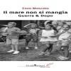 Il mare non si mangia – Guerra & Dopo, il nuovo libro di Enzo Moscato